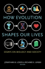 How Evolution Shapes Our Lives: Essays on Biology and Society Cover Image