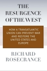 The Resurgence of the West: How a Transatlantic Union Can Prevent War and Restore the United States and Europe Cover Image