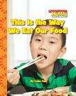 This Is the Way We Eat Our Food (Scholastic News Nonfiction Readers: Kids Like Me) Cover Image