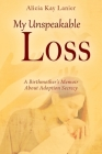 My Unspeakable Loss: A Birthmother's Memoir About Adoption Secrecy Cover Image