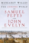 The Curious World of Samuel Pepys and John Evelyn Cover Image
