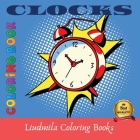 Clocks Coloring Book: Clocks Coloring Book For Kids And Adult, Beautiful clocks of all kinds, coloring pictures for all.Coloring book for Re Cover Image
