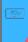 Vehicle Maintenance Log Book Plus: Track Maintenance, Repairs, Fuel, Oil, Miles, Tires And Log Notes, Contacts, Vehicle Details, And Expenses For All Cover Image