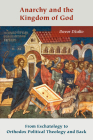 Anarchy and the Kingdom of God: From Eschatology to Orthodox Political Theology and Back (Orthodox Christianity and Contemporary Thought) Cover Image