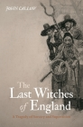 The Last Witches of England: A Tragedy of Sorcery and Superstition Cover Image