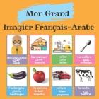 Mon grand imagier bilingue Français -Arabe: Mes premiers mots en Arabe pour enfants et débutants - apprendre l'alphabet et les premiers mots en arabe Cover Image
