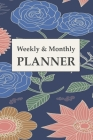 Weekly And Monthly Planner: Calendar and Undated Agenda Schedule, Floral Cover, To Do Check Lists for Daily and Weekly Planning, Journal Planner ( Cover Image