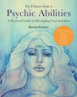 The Ultimate Guide to Psychic Abilities: A Practical Guide to Developing Your Intuition (The Ultimate Guide to... #13) Cover Image