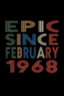 Epic Since February 1968: Birthday Gift for 52 Year Old Men and Women Cover Image