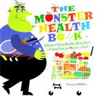 The Monster Health Book: A Guide to Eating Healthy, Being Active & Feeling Great for Monsters & Kids! Cover Image