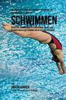 Das komplette Trainings-Workout-Programm zur Forderung der Starke im Schwimmen: Verbessere deine Abwehr, Geschwindigkeit, Agilitat und Ausdauer durch Cover Image