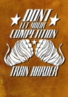 Don't Let Your Competition Train Harder: Training/Sparring Notebook Cover Image