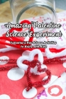 Amazing Valentine Science Experiment: Valentine's Day Science Activities To Enjoy With Kids: Valentine Science Experiments Cover Image
