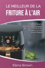 Le meilleur de la friture à l'air: 50 des recettes les plus populaires à préparer dans votre friteuse à l'air The Best of Air FryerThe Best of Air Fry Cover Image
