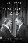 Camelot's End: The Democrats' Last Great Civil War Cover Image