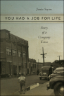You Had a Job for Life: Story of a Company Town Cover Image