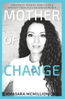 Mother of Change: Strategies to Raise Godly Kids & Protect Them in a Dangerous World Cover Image