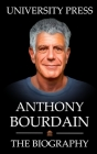 Anthony Bourdain Book: The Biography of Anthony Bourdain Cover Image
