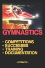 Gymnastics - Competitions - Successes - Training - Documentation: Notebook - Sports - Results - Notes - Strategy - gift idea - gift - squared - 6 x 9 Cover Image