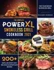 The Complete Power XL Smokeless Grill Cookbook 2021: Taste and Enjoy 200+ Delicious & Effortless Recipes for your Indoor Smokeless Grill Cover Image