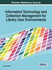 Information Technology and Collection Management for Library User Environments (Premier Reference Source) Cover Image