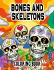 Bones and Skeletons Coloring Book: Day of the Dead Coloring Books with Fun Skull Designs For Adults Stress Relief and Relaxation. Cover Image