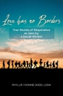 Love has no Borders: True Stories of Desperation as seen by a Social Worker Cover Image