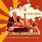 The Long Hangover: Putinâ (Tm)S New Russia and the Ghosts of the Past Cover Image