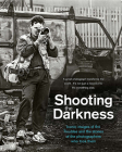 Shooting the Darkness: Iconic Images of the Troubles and the Stories of the Photographers Who Took Them Cover Image