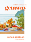 Getaway: Recipes + Drinks to Transport You Cover Image