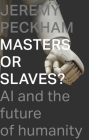 Masters or Slaves?: AI and the Future of Humanity Cover Image