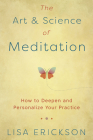The Art & Science of Meditation: How to Deepen and Personalize Your Practice Cover Image