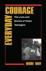 Everyday Courage: The Lives and Stories of Urban Teenagers (Qualitative Studies in Psychology #10) Cover Image