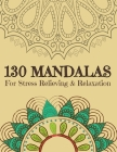 130 MANDALAS For Stress Relieving & Relaxation: Stress Relieving Designs, Mandalas, Flowers, 130 Amazing Patterns: Coloring Book For Adults Relaxation Cover Image