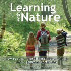 Learning with Nature: A How-to Guide to Inspiring Children Through Outdoor Games and Activities Cover Image