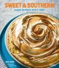 Sweet & Southern: Classic Desserts with a Twist Cover Image