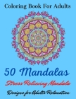 Coloring Book For Adults 50 Mandalas Stress Relieving Mandala Designs for Adults Relaxation: The Ultimate Mandala Coloring Book for Meditation, Stress Cover Image