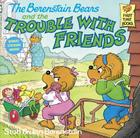 The Berenstain Bears and the Trouble with Friends (First Time Books(R)) Cover Image