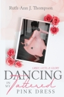 Dancing In My Tattered Pink Dress: Grief, Guts & Glory Cover Image