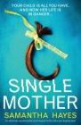 Single Mother: An absolutely unputdownable psychological thriller with a jaw-dropping twist Cover Image