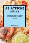 Asiatische Küche 2021: Schnelle Und Einfache Authentische Rezepte (Asian Recipes 2021 German Edition) Cover Image