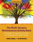 The Multi-Sensory Reminiscence Activity Book: 52 Weekly Group Session Plans for Working with Older Adults Cover Image