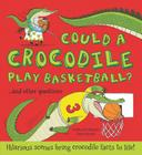 Could a Crocodile Play Basketball?: Hilarious scenes bring crocodile facts to life! (What if a) Cover Image