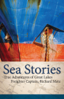 Sea Stories: True Adventures of Great Lakes Freighter Captain, Richard Metz Cover Image