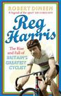 Reg Harris: The Rise and Fall of Britain's Greatest Cyclist Cover Image