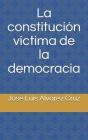 La constitución víctima de la democracia Cover Image