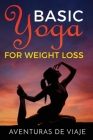Basic Yoga for Weight Loss: 11 Basic Sequences for Losing Weight with Yoga Cover Image