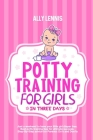 Potty Training for Girls in Three Days: Just a Weekend to Have your Little Girl Diaper Free. Best Potty Training Tips for Ultimate Success. Step-By-St Cover Image