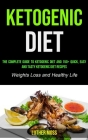 Ketogenic Diet: The Complete Guide to Ketogenic Diet and 150+ Quick, Easy and Tasty Ketogenic Diet Recipes ( Weights Loss and Healthy Cover Image