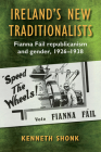 Ireland's New Traditionalists: Fianna Fáil Republicanism and Gender, 1926-1938 Cover Image